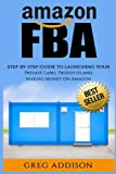 img - for Amazon FBA: Step-By-Step Guide To Launching Your Private Label Products and Making Money On Amazon book / textbook / text book