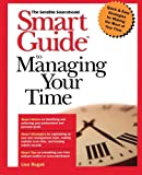 Smart Guide to Managing Your Time, Lisa Rogak, 0471318868