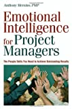 Emotional Intelligence for Project Managers, Anthony C. Mersino and Anthony Mersino, 0814474160