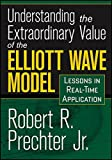 Understanding the Extraordinary Value of the Elliott Wave Model: Lessons in Real-Time Application