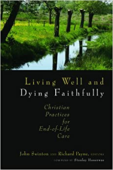 Dr Richard Payne - Living Well And Dying Faithfully: Christian Practices For End-of-life Care