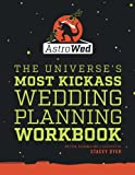 AstroWed: The Universe's Most Kickass Wedding Planning Workbook (Volume 1)