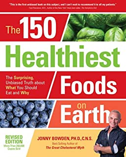 Book Cover: The 150 Healthiest Foods on Earth, Revised Edition: The Surprising, Unbiased Truth about What You Should Eat and Why