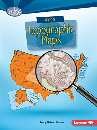 Using Topographic Maps (Searchlight Books TM _ What Do You Know about Maps?) (Atlas With Latitude And Longitude And Cities)