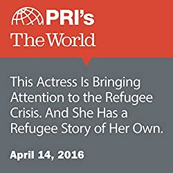 This Actress Is Bringing Attention to the Refugee Crisis. And She Has a Refugee Story of Her Own