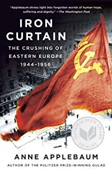 Iron Curtain: The Crushing of Eastern Europe, 1944-1956 by [Applebaum, Anne]