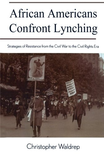 Search : African Americans Confront Lynching: Strategies of Resistance from the Civil War to the Civil Rights Era (The African American History Series) (The African American Experience Series)