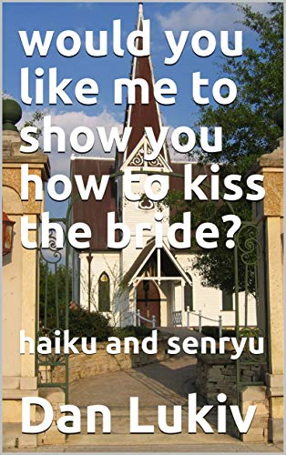 (would you like me to show you how to kiss the bride?: haiku and senryu)