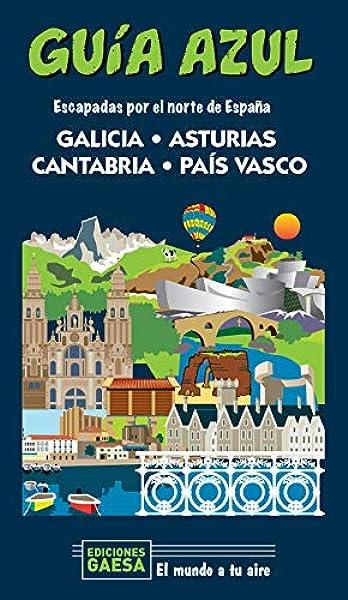 Galicia, Asturias, Cantabria y País Vasco: Escapada por el norte de España: Amazon.es: Monreal, Manuel, García, Jesús: Libros