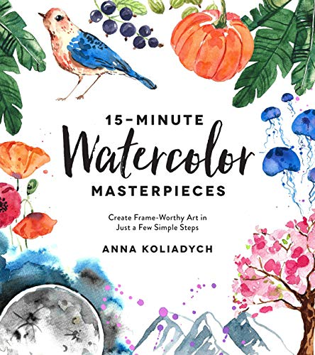 15-Minute Watercolor Masterpieces: Create Frame-Worthy Art in Just a Few Simple Steps por Anna Koliadych