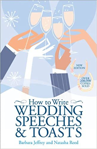 how to write wedding speeches and toasts everything you need to build a successful speech amazoncouk barbara jeffrey natasha reed 9780572034535