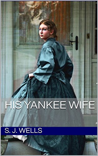 His Yankee Wife by [Wells, S. J. , Wells , S. J. ]