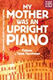 My Mother Was an Upright Piano: Fictions by Tania Hershman