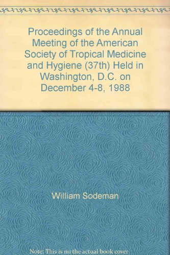 Proceedings of the Annual Meeting of the American Society of Tropical Medicine and Hygiene (37th) Held in Washington, D.C. on December 4-8, 1988