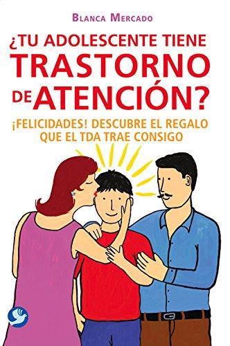 ¿Tu adolescente tiene trastorno de atencion?: ¡Felicidades! Descubre el regalo que el TDA trae consigo (Spanish Edition) [Blanca Mercado] (Tapa Blanda)