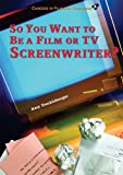 So You Want to Be a Film or TV Screenwriter?, Amy Dunkleberger, 0766026450