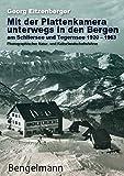 Mit der Plattenkamera unterwegs in den Bergen am Schliersee und Tegernsee 1920 - 1963: Photographischer Natur- und Kulturlandschaftsführer für die ... Bayerische Kultur. Bayerisches Leben.)