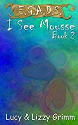 I See Mousse (E.G.A.D.S. Book 2)