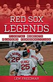 Red Sox Legends: Pivotal Moments, Players, and Personalities (Team Legends)