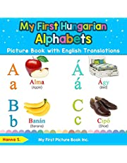 My First Hungarian Alphabets Picture Book with English Translations: Bilingual Early Learning & Easy Teaching Hungarian Books for Kids