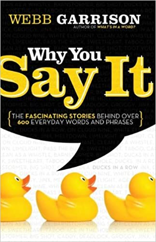 amazon com why you say it the fascinating stories behind over 600