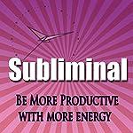 Be More Productive Subliminal: Have More Energy & Be Less Busy Hypnosis, Sleep Meditation, Binaural Beats, Self Help | Subliminal Hypnosis