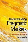 Understanding Pragmatic Markers : A Variational Pragmatic Approach, Aijmer, Karin, 0748635505