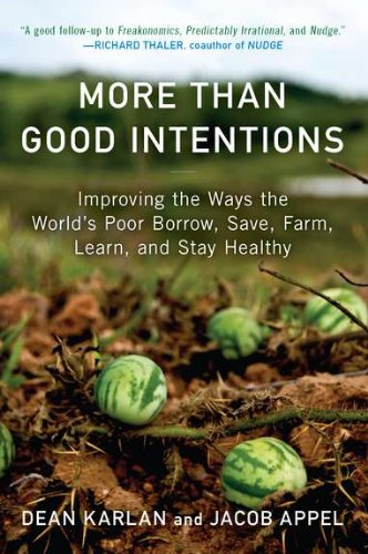 Read Online More Than Good Intentions: Improving the Ways the World's Poor Borrow, Save, Farm, Learn, and Stay Healthy PDF
