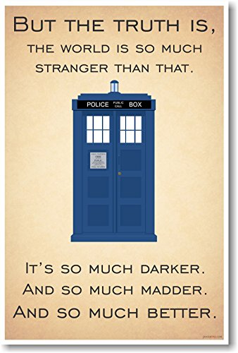 Doctor Who - Tardis - But the Truth Is, The World Is So Much Stranger Than That - New Quote Poster