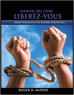 Manuel Du Livre Liberez Vous Armes Puissantes De Guerre