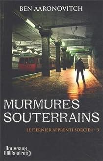 Le dernier apprenti sorcier, tome 3 : Murmures souterrains par Aaronovitch