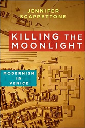 Killing the Moonlight: Modernism in Venice (Modernist