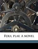 Foul Play a Novel, Charles Reade and Dion Boucicault, 1171842740