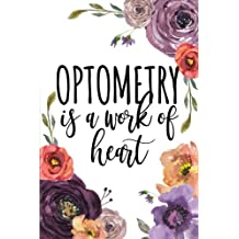 Optometry Is A Work Of Heart: Optometry Notebook, Optometrist Gifts, Optometry Student Graduation Gift, College Ruled Blank Lined Notebook
