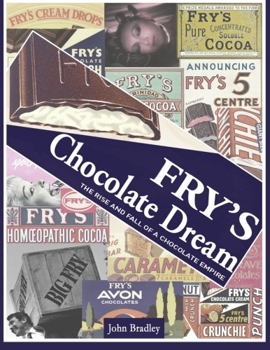 Fry's Chocolate Dream: The Rise and Fall of a Chocolate Empire