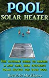 Solar Pool Heater: The ultimate guide to making a low cost, high efficiency solar heater for your pool.