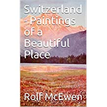 Switzerland - Paintings of a Beautiful Place