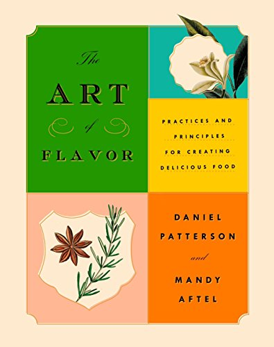 The Art of Flavor: Practices and Principles for Creating Delicious Food by Daniel Patterson, Mandy Aftel