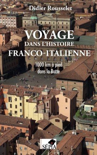 Voyage dans l'histoire franco-italienne: 1000 km à pied dans la Botte (French Edition)