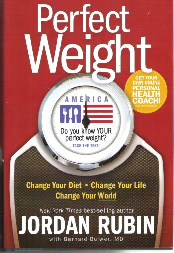 Perfect Weight (America? Do you Know Your Perfect Weight?, Change Your Diet- Change Your Life- Change Your World)