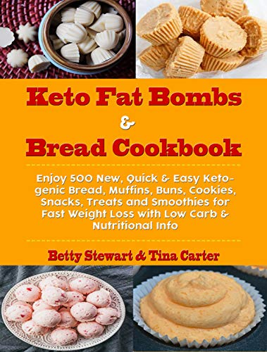 Keto Fat Bombs & Bread Cookbook: Enjoy 500 New, Quick & Easy Ketogenic Bread, Muffins, Buns, Cookies, Snacks, Treats and Smoothies for Fast Weight Loss with Low Carb & Nutritional Info by Betty Stewart, Tina Carter
