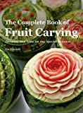 #7: The Complete Book of Fruit Carving: Decorate Your Table for Any Special Occasion