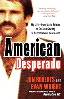 American Desperado: My Life--From Mafia Soldier to Cocaine Cowboy to Secret Government Asset by [Roberts, Jon, Wright, Evan]