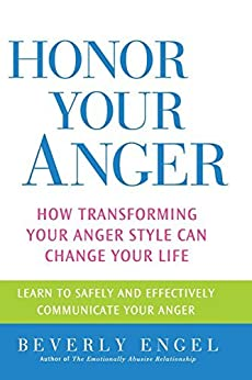 Honor Your Anger: How Transforming Your Anger Style Can Change Your Life by [Engel, Beverly]