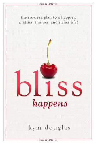 Read Online Bliss Happens: The Six Week Plan to a Happier, Prettier, Thinner and Richer Life ebook