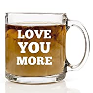 Love You More Funny Coffee Mug - Perfect Gift for Husband, Wife, Boyfriend, Girlfriend, Mom or Dad for Birthday, Christmas, Valentines Day. Gifts for Men or Women