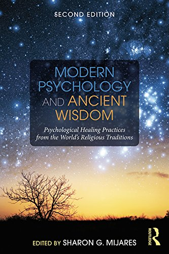 Modern Psychology and Ancient Wisdom: Psychological Healing Practices from the World's Religious Traditions