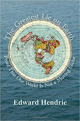 The greatest lie on earth proof that our world is not a moving the greatest lie on earth proof that our world is not a moving globe edward hendrie 9781943056019 amazon books gumiabroncs Gallery