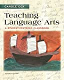 Teaching Language Arts : A Student-Centered Classroom, Cox, Carole, 0133066800
