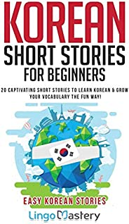 Korean Short Stories for Beginners: 20 Captivating Short Stories to Learn Korean & Grow Your Vocabulary th